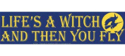 AzureGreen EBLIFW Life Is A Witch And Then You Fly Bumper Sticker
