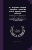 A Complete Catalogue of Modern Law Books, British, American and Colonial