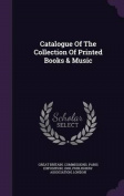 Catalogue of the Collection of Printed Books & Music