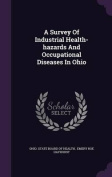A Survey of Industrial Health-Hazards and Occupational Diseases in Ohio