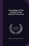 Proceedings of the Friends to the Liberty of the Press