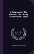 A Catalogue of the Books in the Library of Dartmouth College
