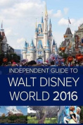 The Independent Guide to Walt Disney World 2016