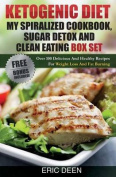Ketogenic Diet, My Spiralized Cookbook, Sugar Detox and Clean Eating Box Set