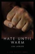 Hate Until Warm