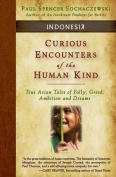 Curious Encounters of the Human Kind - Indonesia