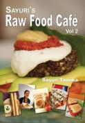 Sayuri's Raw Food Cafe Vol. 2