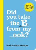 Did you take the B from my _ook? (Books That Drive Kids Crazy, Book 2)