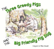 The Three Greedy Pigs and the Big Friendly Pig Dog