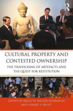 Cultural Property and Contested Ownership: The Trafficking of Artefacts and the Quest for Restitution