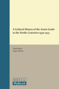 A Cultural History of the Avant-Garde in the Nordic Countries 1950-1975