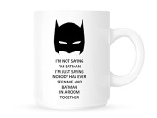 I'm Not Saying I'm Batman I'm Just Saying Nobody Has Ever Seen Me And Batman In A Room Together - Funny Novelty Tea / Coffee Mug / Cup - Great Gift Idea