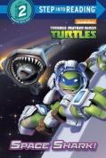 Space Shark! (Teenage Mutant Ninja Turtles) (Step Into Reading