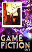 Game Fiction Volume One