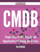 Cmdb - Simple Steps to Win, Insights and Opportunities for Maxing Out Success