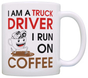 Coffee Lover Gift I am a Truck Driver I Run on Coffee Dad Gift Grandpa Gift Coffee Mug Tea Cup White