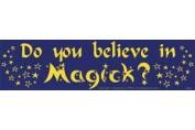 AzureGreen EBDOY Do you Believe in Magick Bumper Sticker