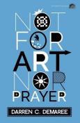 Not for Art Nor Prayer