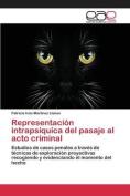 Representacion Intrapsiquica del Pasaje Al Acto Criminal [Spanish]