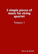 5 Simple Pieces of Music for String Quartet Volume 1