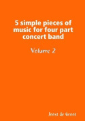 5 Simple Pieces of Music for Four Part Concert Band Volume 2