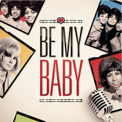 Be My Baby - The Girls Of The Sixties