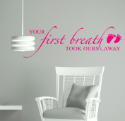 Your First Breath Took Ours Away Nursery Room Wall Sticker Quote 36x12 - Hot Pink