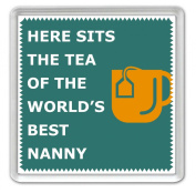Here Sits The Tea of the World's Best Nanny - Coaster - Great Birthday gift or Perfect Christmas present idea!