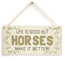 Life is good but horses make it better! - Super Cute Country Home Style Home Accessory Gift Sign For Horse Lovers