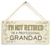 I'm Not Retired I'm A Professional Grandad - Beautiful Funny Home Accessory Gift Sign