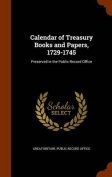 Calendar of Treasury Books and Papers, 1729-1745