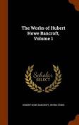 The Works of Hubert Howe Bancroft, Volume 1