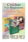 Crochet for Beginners Box Set 3 in 1. a Complete Guide Including Unique Patters + Tunisian Crochet for Beginners + 15 DIY Awesome Projects for Kids