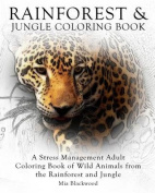 Rainforest & Jungle Coloring Book  : A Stress Management Adult Coloring Book of Wild Animals from the Rainforest and Jungle