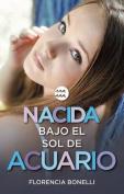 Nacida Bajo El Sol de Acuario / Born Under the Sign of Acuarius [Spanish]