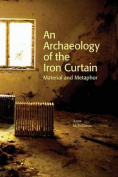 An Archaeology of the Iron Curtain