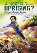Can You Survive an Artificial Intelligence Uprising?: An Interactive Doomsday Adventure (You Choose