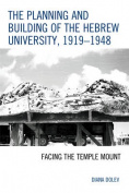 The Planning and Building of the Hebrew University, 1919 1948