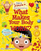 What Makes Your Body Work? (Drawn to Science