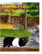 Charlie, the Pig Who Wanted to Be Clean