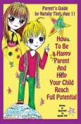 Parent's Guide by Natalie Tint, Age 11. How to Be a Happy Parent and Help Your Child Reach Full Potential