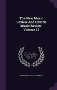 The New Music Review and Church Music Review, Volume 12