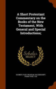 A Short Protestant Commentary on the Books of the New Testament, with General and Special Introductions;