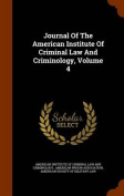 Journal of the American Institute of Criminal Law and Criminology, Volume 4