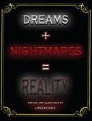 Dreams + Nightmares = Reality