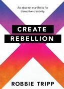 Create Rebellion