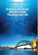 Bridging the Divide Between Faith, Theology and Life