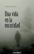 Una Vida En La Oscuridad [Spanish]