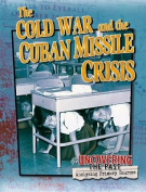 The Cold War and the Cuban Missile Crisis (Uncovering the Past