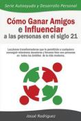 Como Ganar Amigos E Influenciar a Las Personas En El Siglo 21 [Spanish]